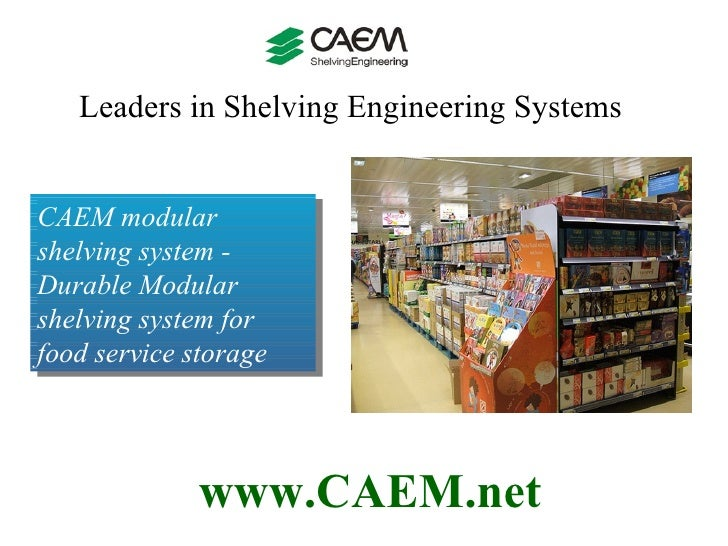 Leaders in Shelving Engineering Systems  www.CAEM.net CAEM modular shelving system - Durable Modular shelving system for f...