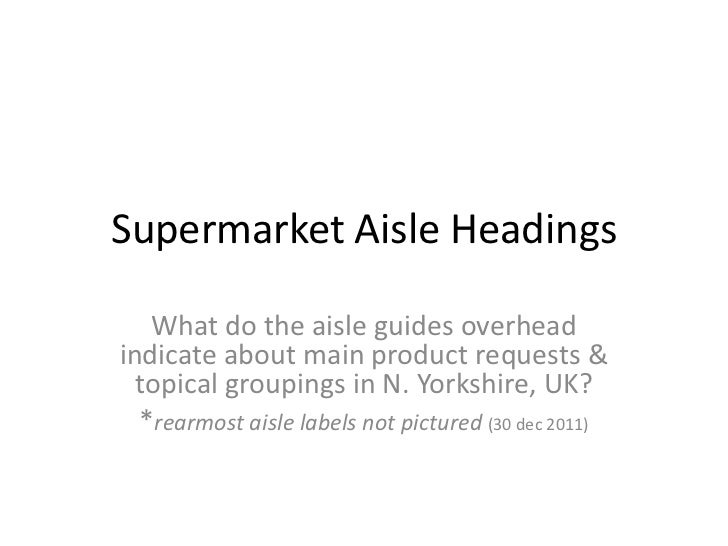 Supermarket Aisle Headings   What do the aisle guides overheadindicate about main product requests &  topical groupings in...