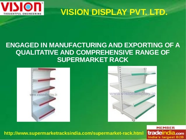 VISION DISPLAY PVT. LTD. http://www.supermarketracksindia.com/supermarket-rack.html ENGAGED IN MANUFACTURING AND EXPORTING...