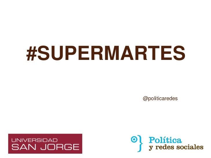 #SUPERMARTES        @politicaredes
