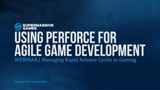 WEBINAR | Managing Rapid Release Cycles in Gaming  Presented by Jonathan Amor