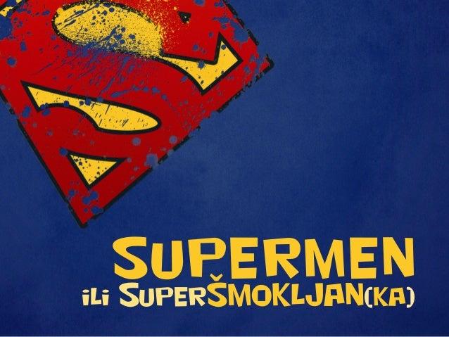 SUPERMEN ili SuperŠMOKLJAN( )ka