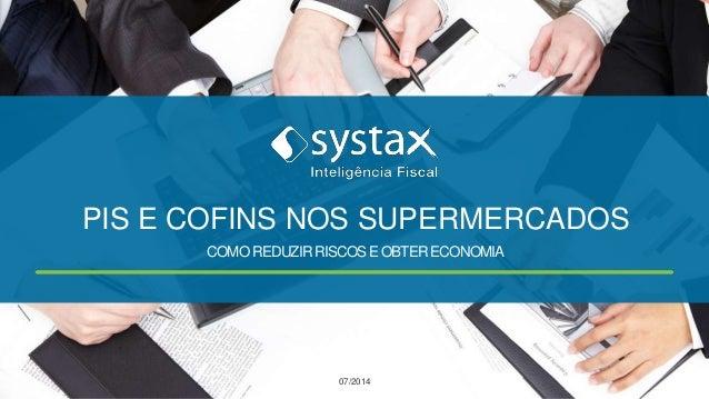 PIS E COFINS NOS SUPERMERCADOS  COMO REDUZIR RISCOS E OBTER ECONOMIA  07/2014