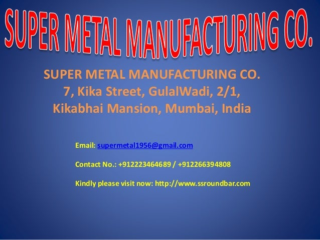SUPER METAL MANUFACTURING CO. 7, Kika Street, GulalWadi, 2/1, Kikabhai Mansion, Mumbai, India Email: supermetal1956@gmail....