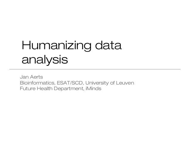 Humanizing dataanalysisJan AertsBioinformatics, ESAT/SCD, University of LeuvenFuture Health Department, iMinds