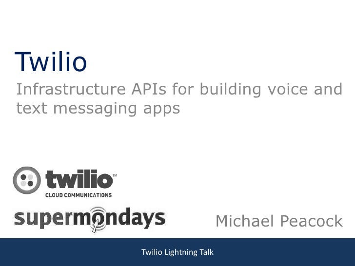 TwilioInfrastructure APIs for building voice andtext messaging apps                                        Michael Peacock...