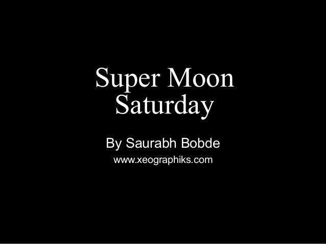 Super Moon Saturday By Saurabh Bobde www.xeographiks.com