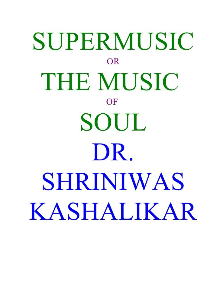 SUPERMUSIC     OR  THE MUSIC     OF     SOUL     DR.  SHRINIWAS KASHALIKAR