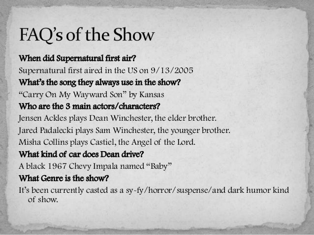 When did Supernatural first air?Supernatural first aired in the US on 9/13/2005What's the song they always use in the show...