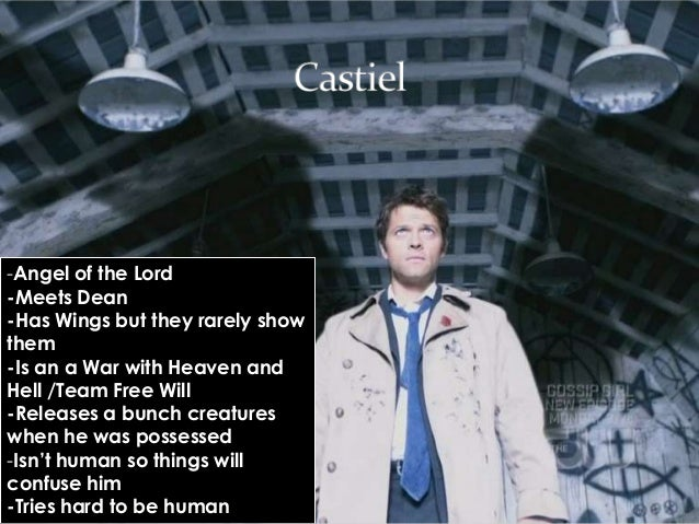 -Angel of the Lord-Meets Dean-Has Wings but they rarely showthem-Is an a War with Heaven andHell /Team Free Will-Releases ...