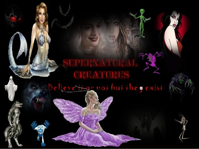the existence of supernatural creatures fact Their existence is impossible to falsify or بهوت) is a supernatural creature, usually the ghost of a deceased person, in the popular culture.
