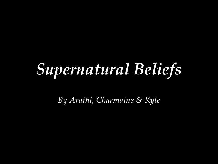 Supernatural Beliefs By Arathi, Charmaine & Kyle
