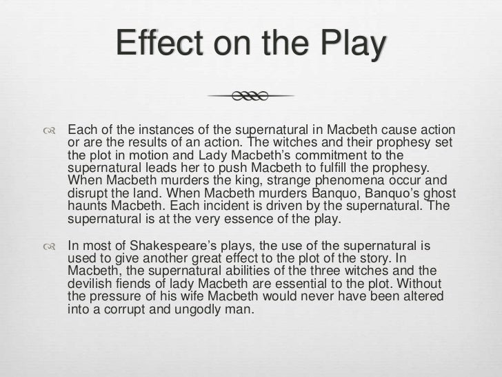 shakespeare and supernatural elements In shakespeare's time, many people believed in the existence of supernatural elements and witchcraft the dominant fear of kings and queens in the 16th and 17th centuries was that the devil or antichrist, through the agency of the pope, would topple the english monarchy.
