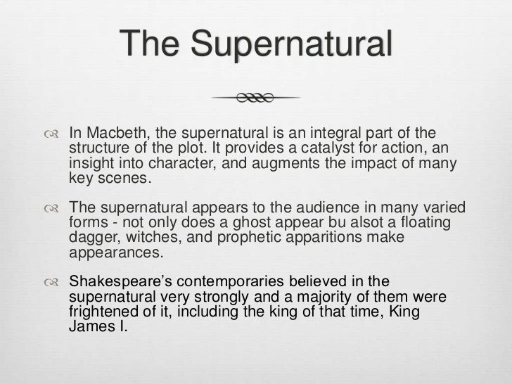 the role of the supernatural in shakespeares play macbeth 20042015  the ghost is a supernatural symbol of all the crimes macbeth has  effects on the play each instance of supernatural in macbeth are causes or effects.