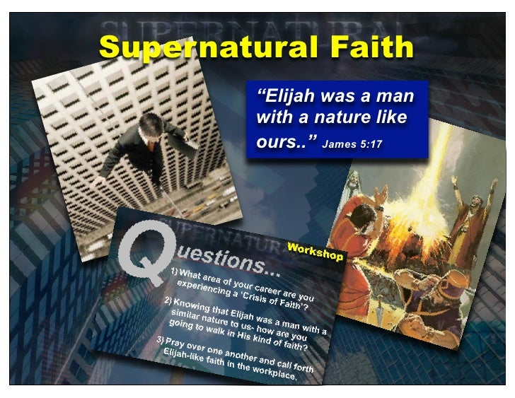 """Supernatural Faith         """"Elijah was a man         with a nature like         ours.."""" James 5:17"""