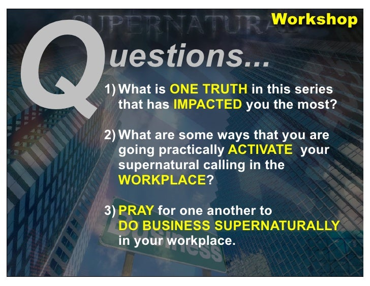 Q                          Workshop      uestions... 1) What is ONE TRUTH in this series    that has IMPACTED you the most...