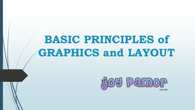 BASIC PRINCIPLES of GRAPHICS and LAYOUT By:
