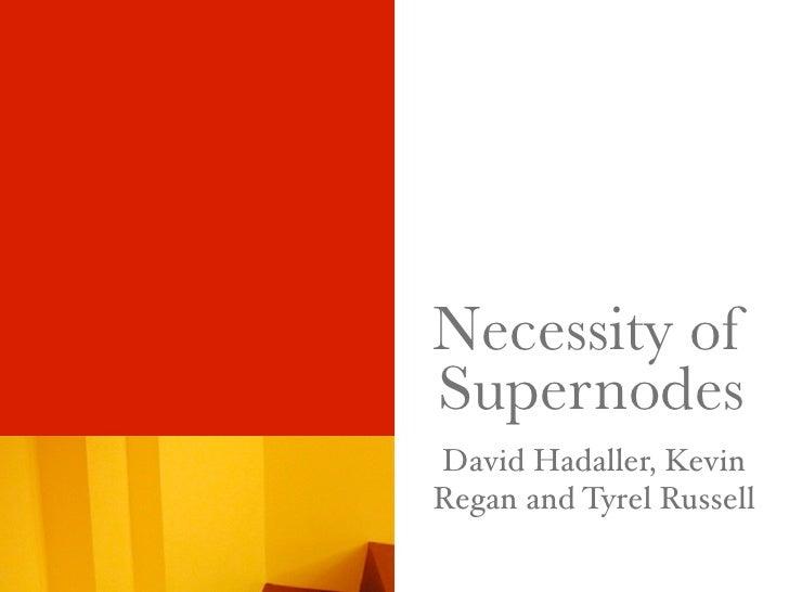 Necessity of Supernodes David Hadaller, Kevin Regan and Tyrel Russell