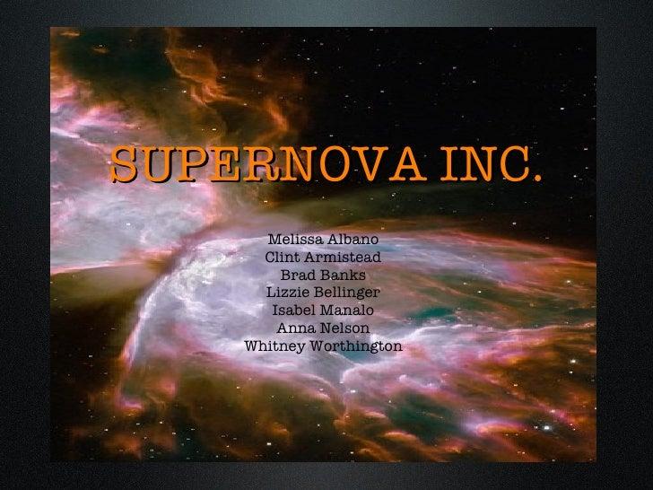 SUPERNOVA   INC. <ul><li>Melissa Albano </li></ul><ul><li>Clint Armistead </li></ul><ul><li>Brad Banks </li></ul><ul><li>L...