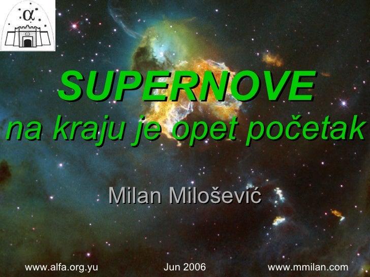 SUPERNOVE na kraju je opet početak Milan Milo šević www.mmilan.com Jun 2006 www.alfa.org.yu