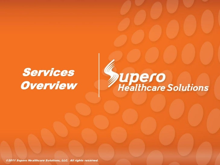 Services        Overview©2011 Supero Healthcare Solutions, LLC. All rights reserved.
