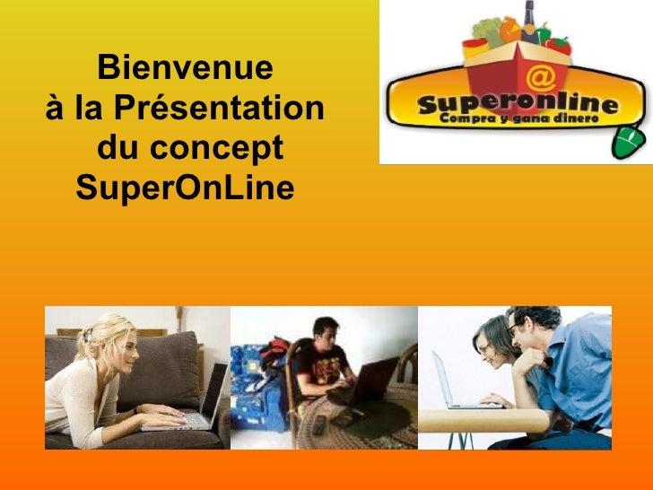 Bienvenue à la Présentation  du concept SuperOnLine
