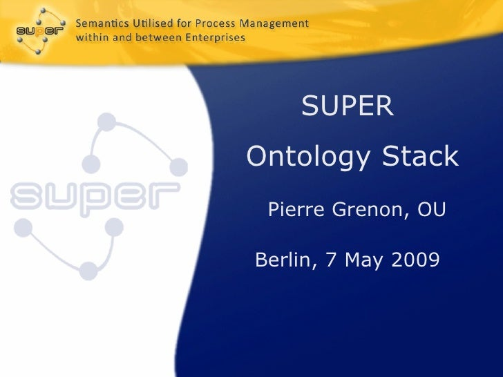SUPEROntology Stack Pierre Grenon, OUBerlin, 7 May 2009