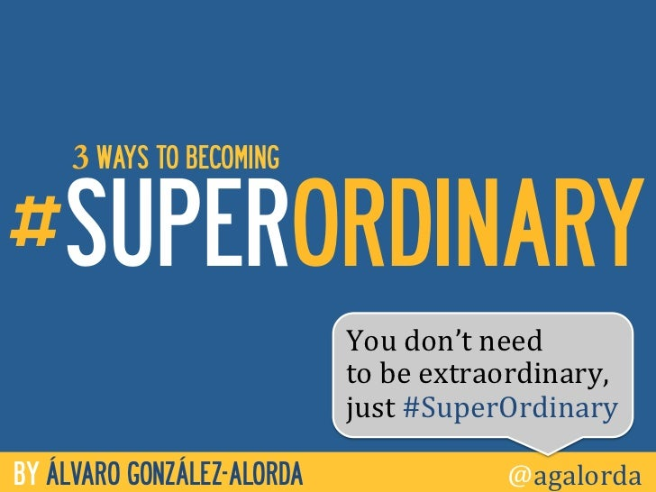 3 WAYS TO BECOMING#SUPERORDINARY                            You don't need                              to be ...