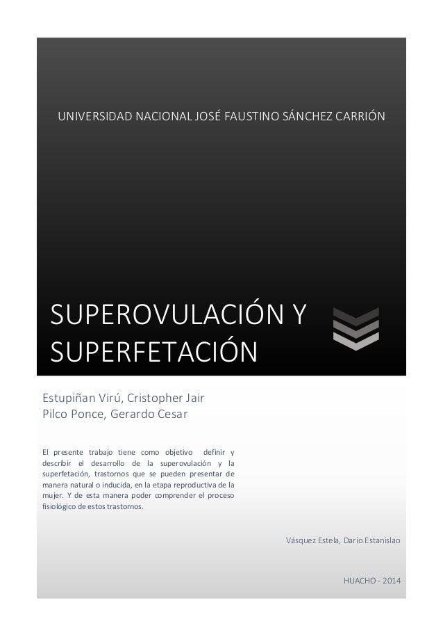 SUPEROVULACIÓN Y SUPERFETACIÓN UNIVERSIDAD NACIONAL JOSÉ FAUSTINO SÁNCHEZ CARRIÓN Vásquez Estela, Darío Estanislao HUACHO ...