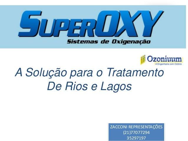 A Solução para o Tratamento De Rios e Lagos ZACCONI REPRESENTAÇÕES (21)77077294 35297197