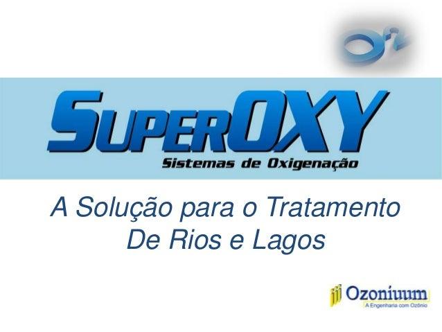 A Solução para o TratamentoDe Rios e Lagos