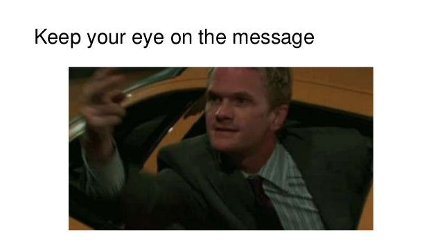 Keep your eye on the message