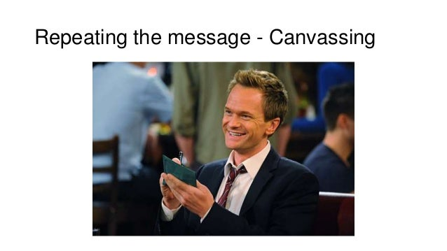 Repeating the message - Canvassing