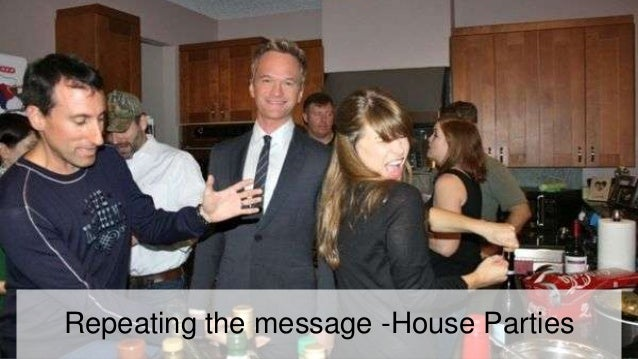 Repeating the message -House Parties