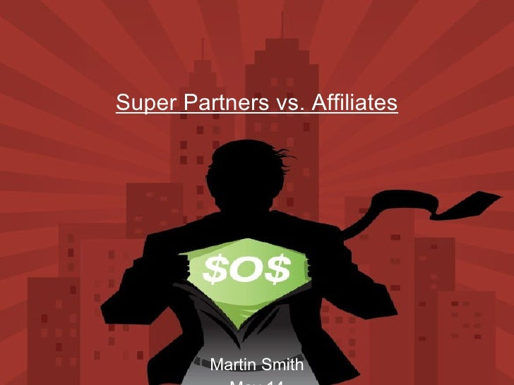Super Partners vs. Affiliates Martin Smith May 14