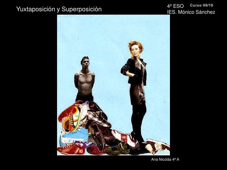 4º ESO <br />IES. Mónico Sánchez<br />Curso 09/10<br />Yuxtaposición y Superposición<br />Ana Nicolás 4º A<br />