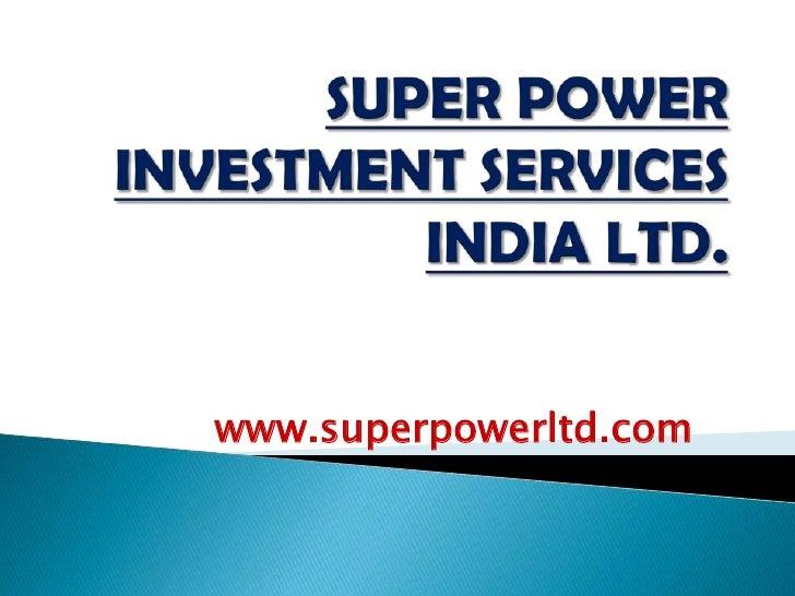 SUPER POWER INVESTMENT SERVICES INDIA LTD.<br />www.superpowerltd.com<br />
