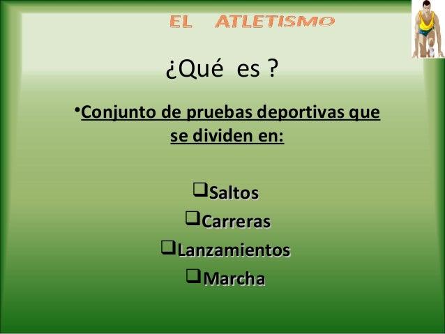 ¿Qué es ? •Conjunto de pruebas deportivas que se dividen en: SaltosSaltos CarrerasCarreras LanzamientosLanzamientos Ma...