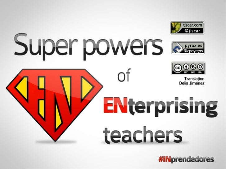 Super power of enterprising teachers●   Tíscar Lara - @tiscar – tiscar.com - Chapter 14    Inprendedores – book.●   Transl...