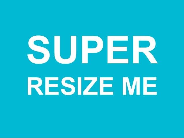 SUPER RESIZE ME
