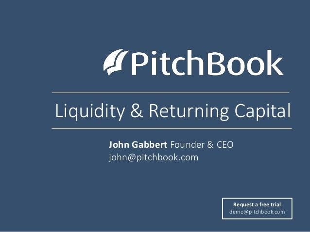 Liquidity & Returning Capital Request a free trial demo@pitchbook.com John Gabbert Founder & CEO john@pitchbook.com