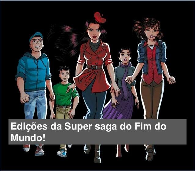 Edições da Super saga do Fim do Mundo!