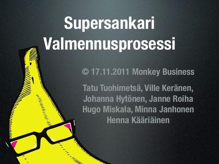 SupersankariValmennusprosessi    © 17.11.2011 Monkey Business     Tatu Tuohimetsä, Ville Keränen,     Johanna Hytönen, Jan...