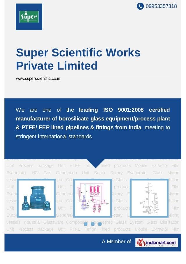 09953357318A Member ofSuper Scientific WorksPrivate Limitedwww.superscientific.co.inIndustrial Glassware Component Enginee...