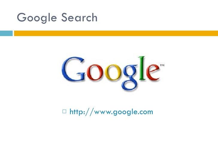 Google Search <ul><li>http://www.google.com </li></ul>