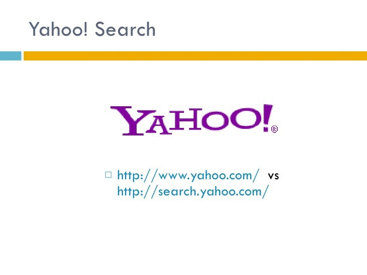 Yahoo! Search <ul><li>http://www.yahoo.com/   vs  http://search.yahoo.com/ </li></ul>