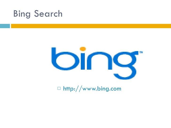 Bing Search <ul><li>http://www.bing.com </li></ul>