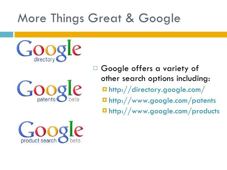 More Things Great & Google <ul><li>Google offers a variety of other search options including: </li></ul><ul><ul><li>http:/...