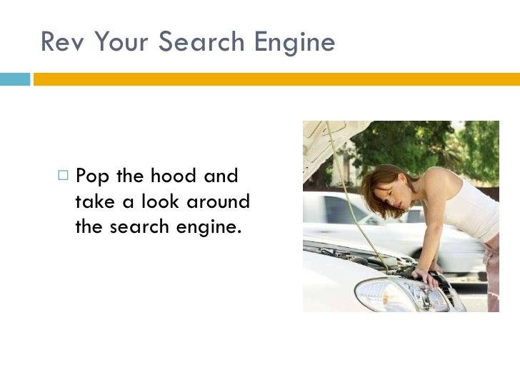 Rev Your Search Engine <ul><li>Pop the hood and take a look around the search engine. </li></ul>