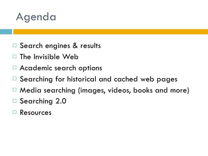 Agenda <ul><li>Search engines & results </li></ul><ul><li>The Invisible Web </li></ul><ul><li>Academic search options </li...
